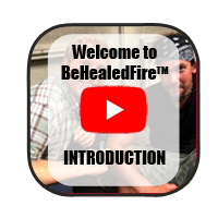 Click here to watch the introduction video to the BeHealedFire section.