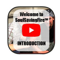 Click here to watch the introduction video to the SoulSavingFire section.